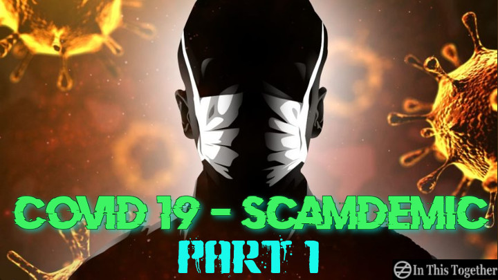 COVID 19 – Scamdemic – Part 1