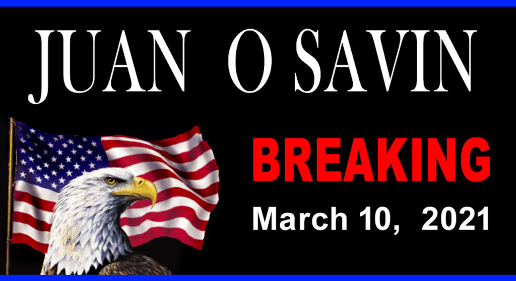 JUAN O SAVIN - BREAKING UPDATE - March 10, 2021 - 17 min.