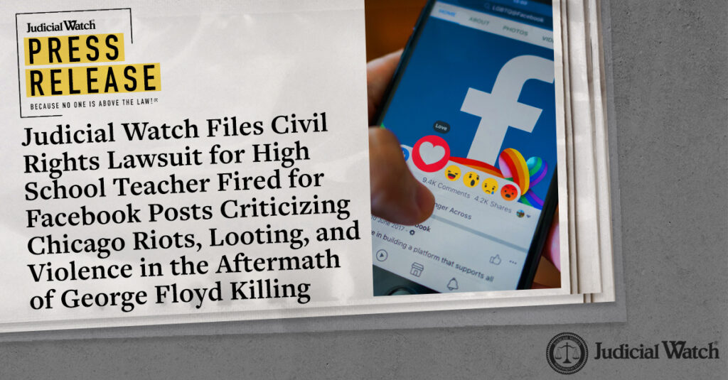 Judicial Watch Files Civil Rights Lawsuit for High School Teacher Fired for Facebook Posts Criticizing Chicago Riots, Looting, and Violence in the Aftermath of George Floyd Killing